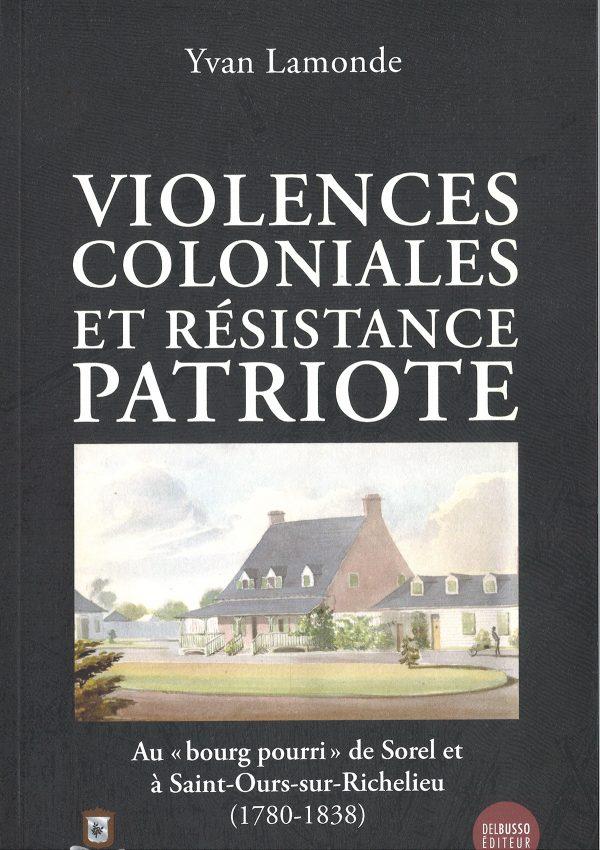 Violences coloniales et résistance patriote au bourg pourri de Sorel et à St-Ours-sur-Richelieu (1780-1838)